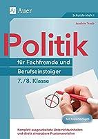 Politik fuer Fachfremde und Berufseinsteiger 7-8: Komplett ausgearbeitete Unterrichtseinheiten und direkt einsetzbare Praxismaterialien (7. und 8. Klasse)