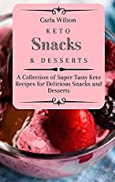 Keto Snacks and Desserts: A Collection of Super Tasty Keto Recipes for Delicious Snacks and Desserts