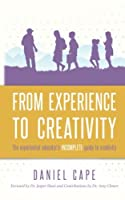 From Experience to Creativity: The Experiential Educator's Incomplete Guide to Creativity