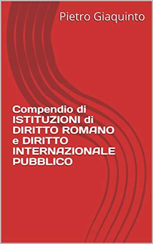 Compendio di ISTITUZIONI di DIRITTO ROMANO e DIRITTO INTERNAZIONALE PUBBLICO (Manualistica STUDIOPIGI Vol. 66)