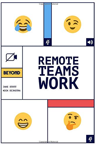 Remote Teams Work: A Simple Handbook for Building and Managing a Successful Remote Team.