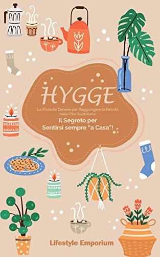 """HYGGE: la Filosofia Danese per Raggiungere la Felicità nella Vita Quotidiana. Il Segreto per Sentirsi sempre """"a Casa""""!"""