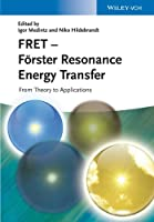 FRET - F¿rster Resonance Energy Transfer: From Theory to Applications