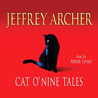 Cat O' Nine Tales                   By:                                                                                                                                 Jeffrey Archer                               Narrated by:                                                                                                                                 Anton Lesser                      Length: 6 hrs and 52 mins     5 ratings     Overall 4.2