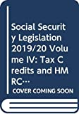 Social Security Legislation 2019/20 Volume IV: Tax Credits and HMRC-administered Social Security Benefits