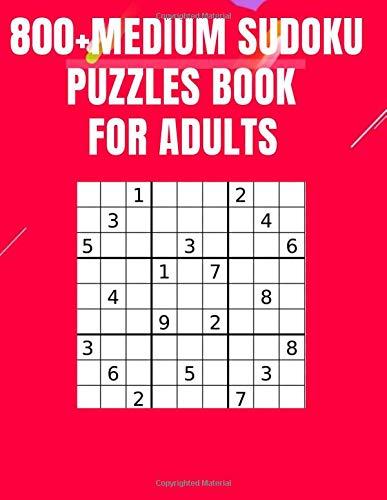 800+Medium sudoku puzzles book for adults: 800+ Medium Puzzles Sudoku Puzzle Book With Only One Level of Difficulty,Puzzles and Solutions - Medium Level - Volume 2.