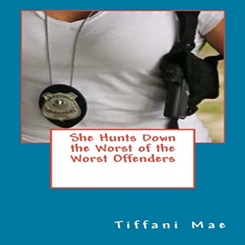 She Hunts Down the Worst of the Worst Offenders audiobook cover art