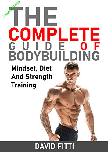 The Complite Guide Of Bodybuilding: Mindset, Diet And Strength Training 2edition