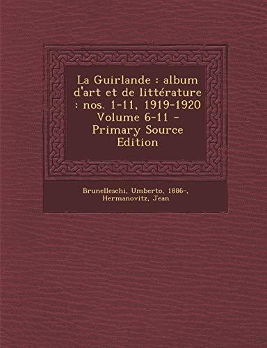 La Guirlande: album dart et de littérature : nos. 1-11, 1919-1920 Volume 6-11: album dart et de littrature: nos. 1-11, 1919-1920 Volume 6-11