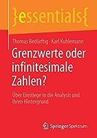 Grenzwerte oder infinitesimale Zahlen?: Ueber Einstiege in die Analysis und ihren Hintergrund (essentials)