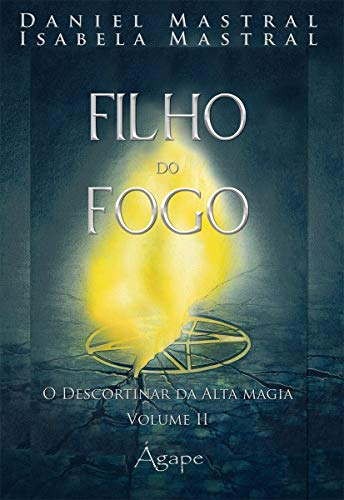 Filho do Fogo - O Descortínar da Alta Magia - Volume I I