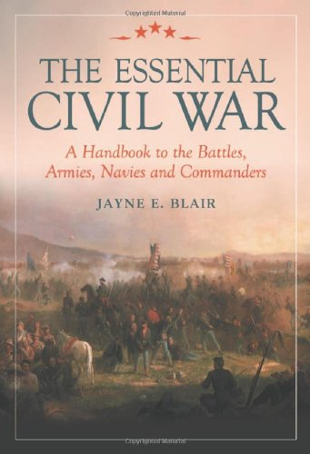 Blair, J: The Essential Civil War: A Handbook to the Battles, Armies, Navies and Commanders
