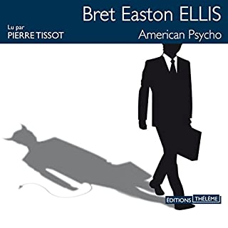 American psycho                   De :                                                                                                                                 Bret Easton Ellis                               Lu par :                                                                                                                                 Pierre Tissot                      Durée : 20 h et 16 min     18 notations     Global 3,7