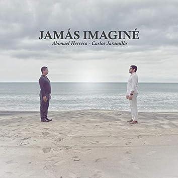 Jamás Imaginé (feat. Carlos Jaramillo)