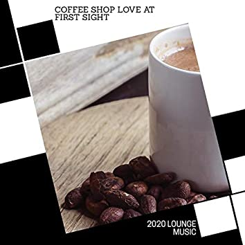 Coffee Shop Love At First Sight - 2020 Lounge Music