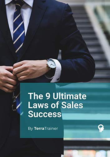 The 9 Ultimate Laws of Sales Success: Learn the practical, eye-opening Techniques and Secrets that the best salespeople in the world use (English Edition)