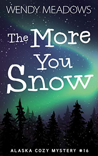 The More You Snow (Alaska Cozy Mystery Book 16) by [Wendy  Meadows]