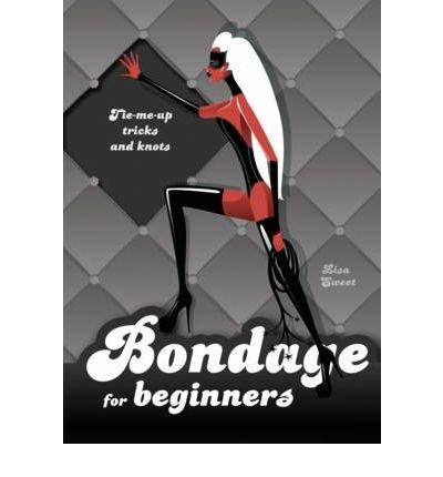 Bondage for Beginners by Sweet, Lisa ( AUTHOR ) Oct-01-2009 Hardback