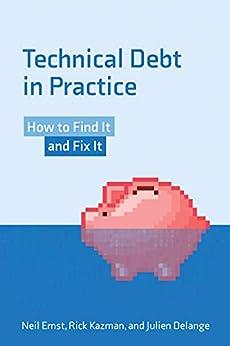 Technical Debt in Practice: How to Find It and Fix It (English Edition) par [Neil Ernst, Rick Kazman, Julien Delange]