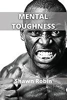 Mental Toughness: Build a Navy Seal Mindset