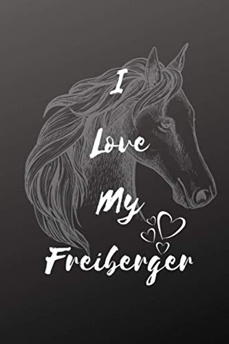 I Love My Freiberger Horse Notebook For Horse Lovers: Composition Notebook 6x9' Blank Lined Journal