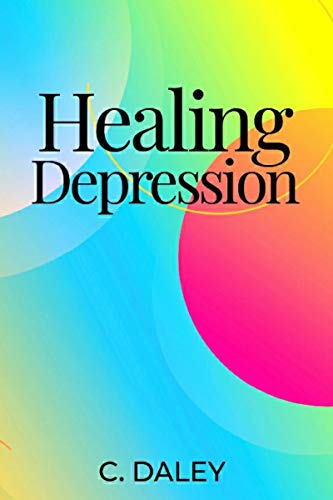 Healing Depression by Daley, C.