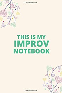 This Is My Improv Notebook: Blank Lined Notebook Gift for Improv lovers, Men, Women, Girls and All your favorite person.
