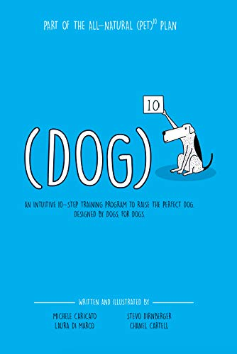 Dog To The Power Of Ten: An intuitive 10-step training program to raise the perfect dog. Designed by dogs, for dogs. (Pet To The Power Of Ten) (English Edition)