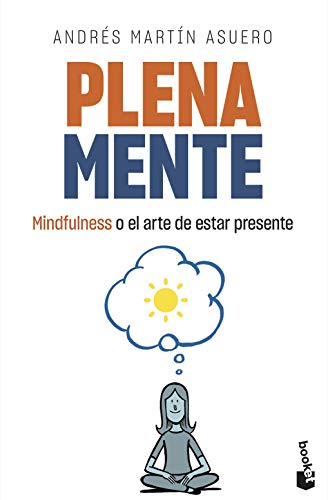 Plena mente: Mindfulness o el arte de estar presente (Vivir Mejor)