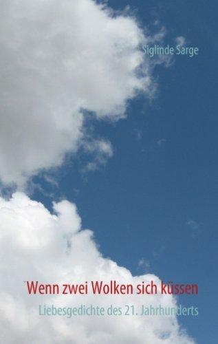 Wenn zwei Wolken sich küssen: Liebesgedichte des 21. Jahrhunderts