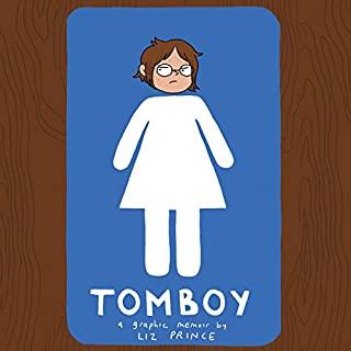 Tomboy     A Graphic Memoir              Written by:                                                                                                                                 Liz Prince                               Narrated by:                                                                                                                                 full cast                      Length: 1 hr and 58 mins     1 rating     Overall 5.0