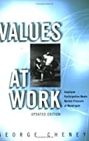 Values at Work: Employee Participation Meets Market Pressure at Mondragon by George Cheney(2002-08-15)