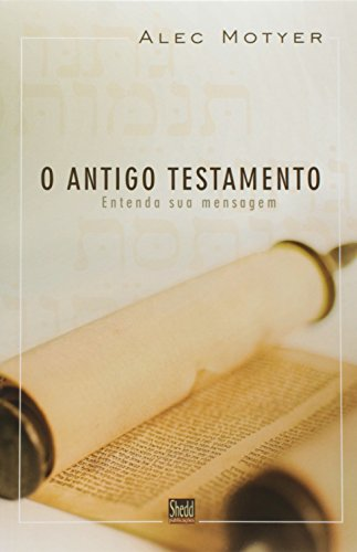 Antigo Testamento, O: Entenda a sua mensagem