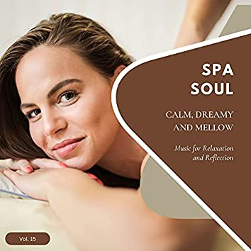 Spa Soul - Calm, Dreamy And Mellow Music For Relaxation And Reflextion, Vol. 15