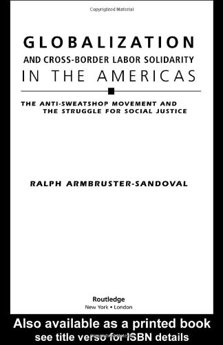 Armbruster-Sandoval, R: Globalization and Cross-Border Labor: The Anti-Sweatshop Movement and the Struggle for Social Justice