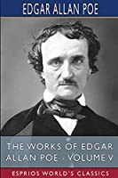 The Works of Edgar Allan Poe - Volume V (Esprios Classics)