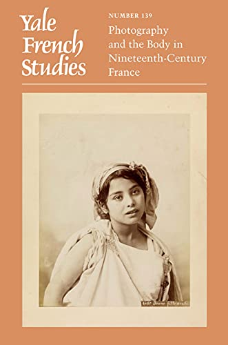 Yale French Studies, Number 139: Photography and the Body in Nineteenth-Century France (Yale French Studies Series)