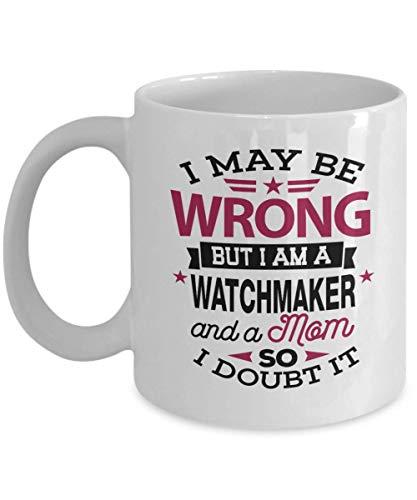 Uhrmacher Kaffeetasse, lustiges Geschenk für Uhrmacher I May Be Wrong But I Am A Watchmaker Armbanduhr, Uhrreparatur, Horology Coffee