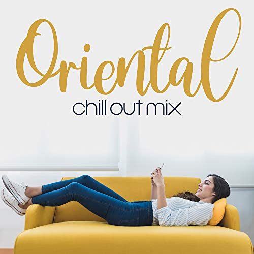 Oriental Chill Out Mix: Sit on the Sofa and Relax with 15 Oriental Sounds, Deep Chillout Compilation for Absolute Energy