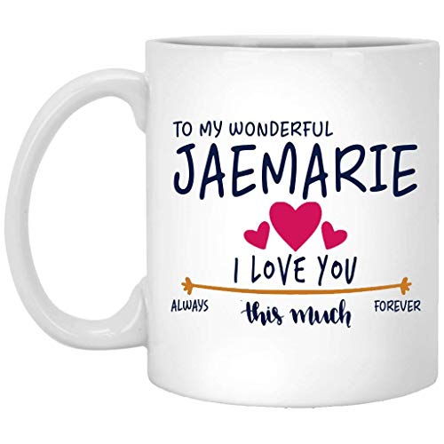 Regalo de San Valentín para mujer Taza con nombre de regalo de cumpleaños - A mi maravillosa Jaemarie Te amo mucho siempre, para siempre - Aniversario, boda, Ideas de regalo de cumpleaños para esposa