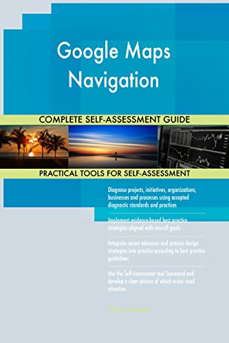 Google Maps Navigation All-Inclusive Self-Assessment - More than 680 Success Criteria, Instant Visual Insights,...
