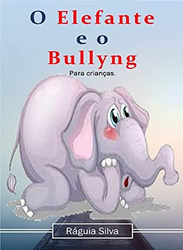 O Elefante e o Bulling (Todos juntos pelas crianças.) (Portuguese Edition)