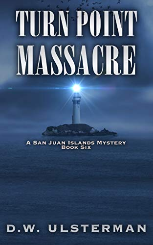 Turn Point Massacre (San Juan Islands Mystery Book 6) by [D.W. Ulsterman]