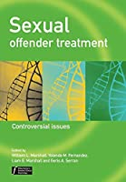 Sexual Offender Treatment - Controversial Issues (Wiley Series in Forensic Clinical Psychology)