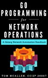 Go Programming for Network Operations: A Golang Network Automation Handbook (English Edition)