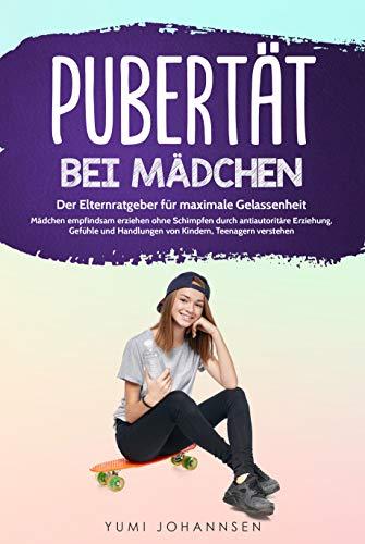 Pubertät bei Mädchen: Der Elternratgeber für maximale Gelassenheit