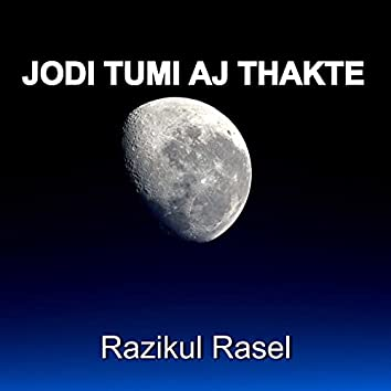 Jodi Tumi Aj Thakte