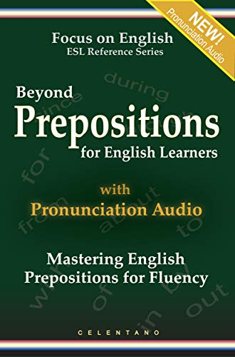 Beyond Prepositions for ESL Learners - Mastering English Prepositions for Fluency (Focus on English Reference Library Book 1) by [Thomas Celentano]