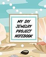 My DIY Jewelry Project Notebook: DIY Project Planner - Organizer - Crafts Hobbies - Home Made