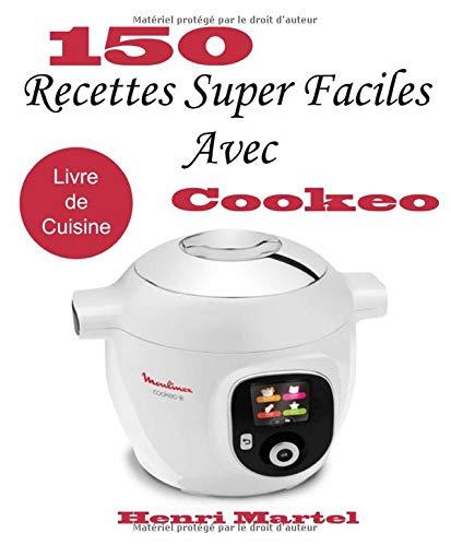 150 Recettes Super Faciles Avec Cookeo: Livre de Cuisine